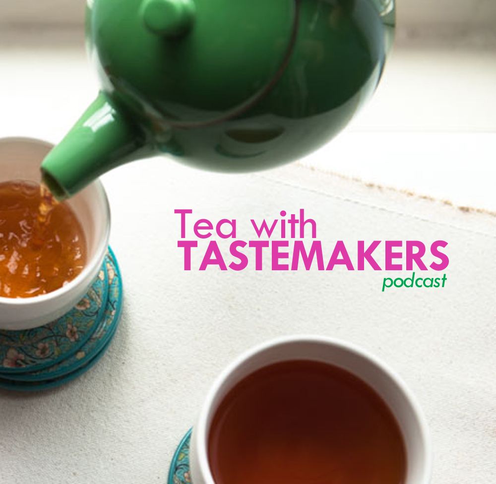 tea with tastemakers tea podcast