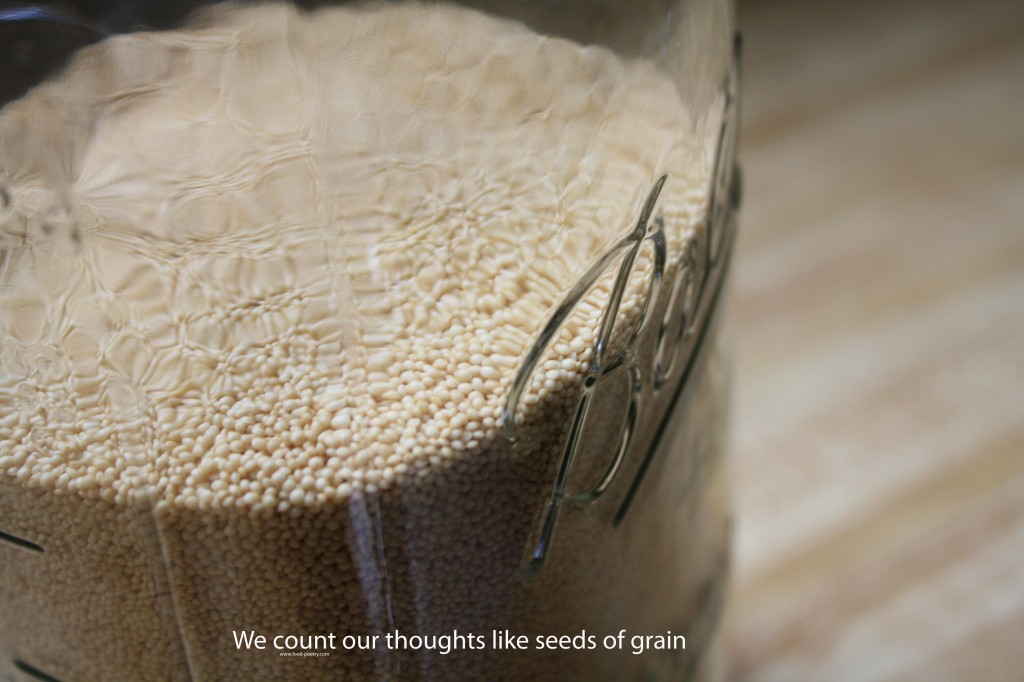 We count our thoughts like seeds of grain