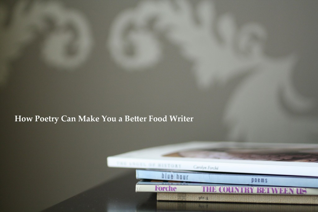 Poetry and Food: How Poetry Can Make You a Better Food Writer | The Food Poet